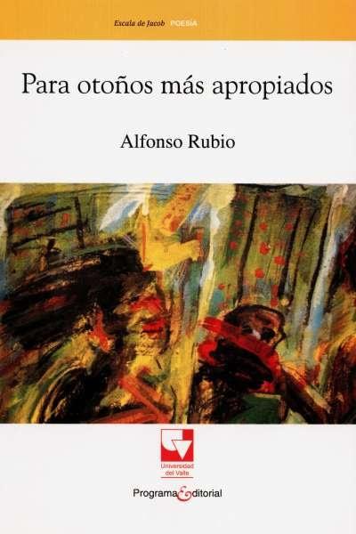 Libro: Para otoños más apropiados | Autor: Alfonso Rubio | Isbn: 9789586708340