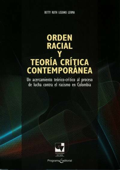 Libro: Orden racial y teoría crítica contemporánea | Autor: Betty Ruth Lozano Lerma | Isbn: 9789587650624