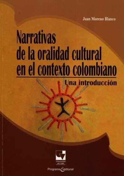 Libro: Narrativas de la oralidad cultural en el contexto colombiano. | Autor: Juan Moreno Blanco | Isbn: 9789586709415