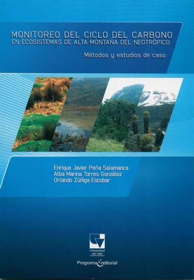 Libro: Monitoreo del ciclo del carbón en ecosistemas de alta montaña del neotrópico | Autor: Enrique Javier Peña Salamanca | Isbn: 9789587650808