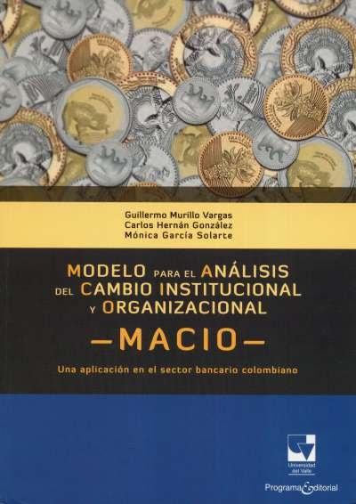 Libro: Modelo para el análisis del cambio institucional y organizacional- macio | Autor: Guillermo Murillo Vargas | Isbn: 9789587651034