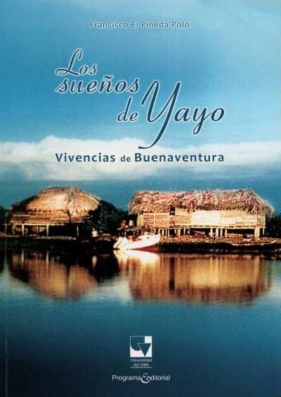 Libro: Los sueños de Yayo. Vivencias de Buenaventura | Autor: Francisco E. Pineda Polo | Isbn: 9789587650389