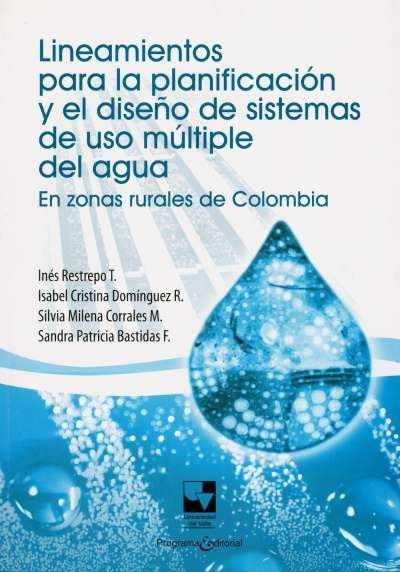 Libro: Lineamientos para la planificación y el diseño de sistemas de uso múltiple del agua | Autor: Inés Restrepo Tarquino | Isbn: 9789586709132