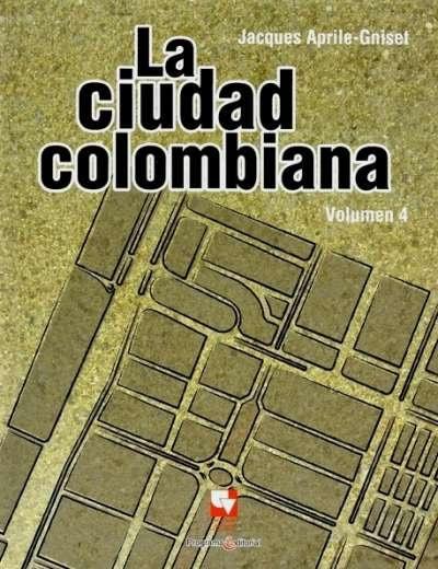 Libro: La ciudad colombiana. Volumen 4 | Autor: Jacques Aprile-gniset | Isbn: 9789586707916