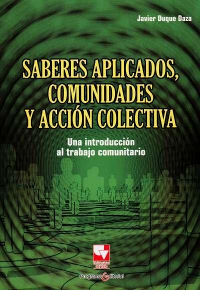 Libro: Saberes aplicados, comunidades y acción colectiva | Autor: Javier Duque Daza | Isbn: 9789586708579