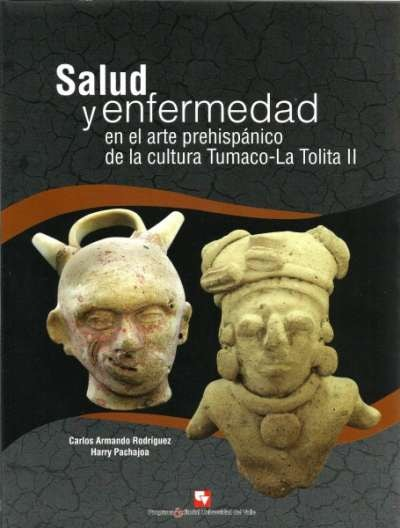 Libro: Salud y enfermedad en el arte prehispánico de la cultura Tumaco-la Tolita II   Autor: Carlos Armando Rodríguez   Isbn: 9789586707770