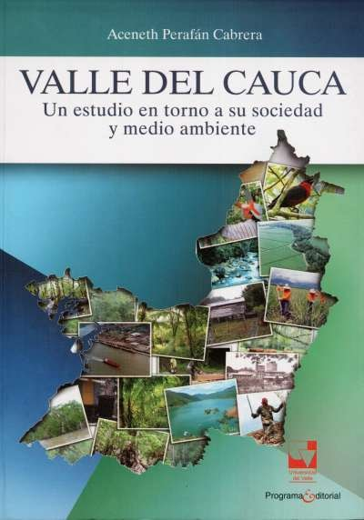 Libro: Valle del Cauca.un estudio en torno a su sociedad y medio ambiente | Autor: Aceneth Perafán Cabrera | Isbn: 9789587650334