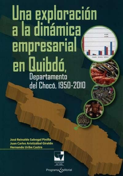 Libro: Una exploración a la dinámica empresarial en Quibdó | Autor: José Reinaldo Sabogal Pinilla | Isbn: 9789587650242