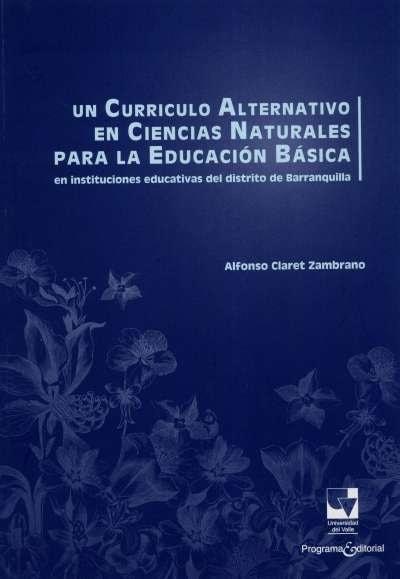 Libro: Un currículo alternativo en ciencias naturales para la educación básica | Autor: Alfonso Claret Zambrano | Isbn: 9789587650891