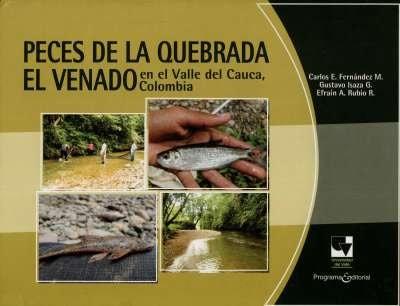 Libro: Peces de la Quebrada El Venado, en el Valle del Cauca,colombia | Autor: Carlos E. Fernández M. | Isbn: 9789586709392
