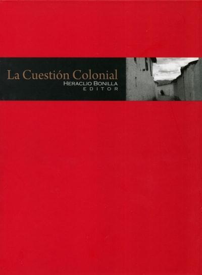 Libro: La Cuestión Colonial | Autor: Heraclio Bonilla | Isbn: 9789589901540