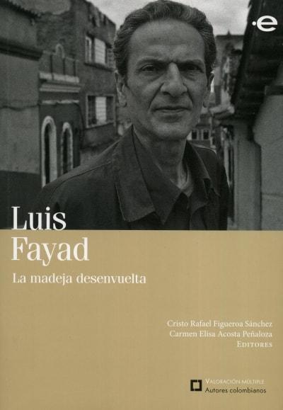Libro: Luis Fayad. La madeja desenvuelta | Autor: Cristo Rafael Figueroa Sánchez | Isbn: 9789587164763