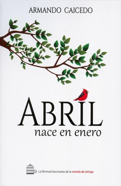 Libro: Abril nace en enero | Autor: Armando Caicedo | Isbn: 9789585987623