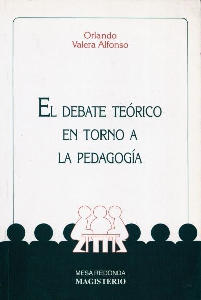 Libro: El debate teórico en torno a la pedagogía | Autor: Orlando Valera Alfonso | Isbn: 9789582005054