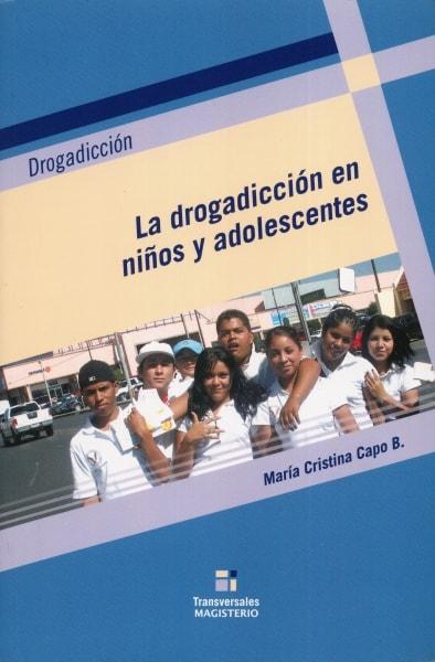 Libro: La drogadicción en niños y adolescentes | Autor: María Cristina Capo | Isbn: 9789582009311