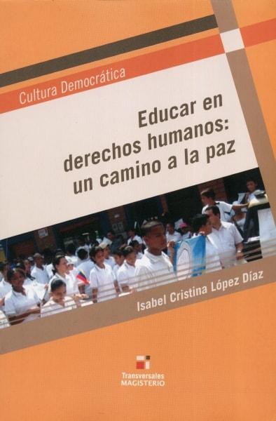 Libro: Educar en derechos humanos: un camino a la paz | Autor: Isabel Cristina López Díaz | Isbn: 9789582009601