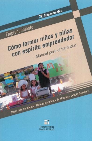 Libro: Cómo formar niños y niñas con espíritu emprendedor | Autor: María Inés Sarmiento | Isbn: 9789582010164