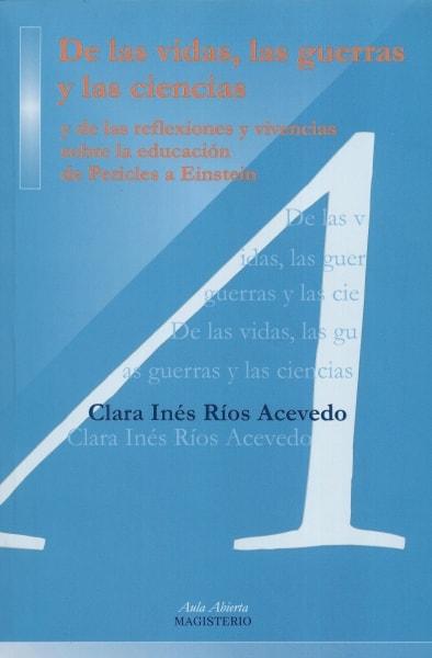 Libro: De las vidas, las guerras y las ciencias | Autor: Clara Inés Ríos Acevedo | Isbn: 9789582008918