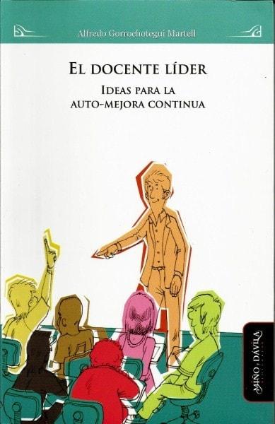El docente líder. Ideas para la auto-mejora continua - Alfredo Gorrochotegui Martell - 9788415295402