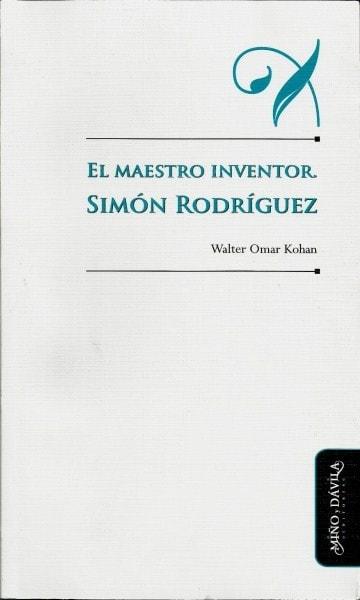 El maestro inventor simón rodríguez - Walter Omar Kohan - 9788415295488