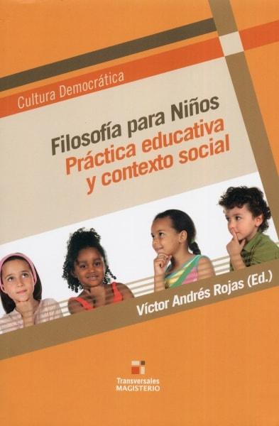 Libro: Filosofía para niños. Práctica educativa y contexto social   Autor: Víctor Andrés Rojas   Isbn: 9789582011185