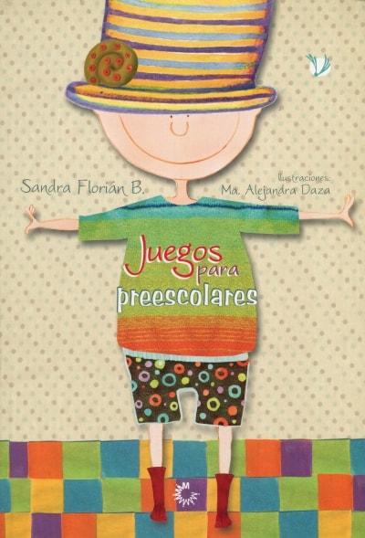 Libro: Juegos para preescolares | Autor: Sandra Florián B. | Isbn: 9789582010621