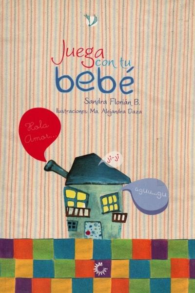 Libro: Juega con tu bebé | Autor: Sandra Florián B. | Isbn: 9789582010584