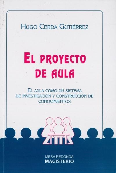 Libro: El proyecto de aula | Autor: Hugo Cerda Gutiérrez | Isbn: 9789582006181