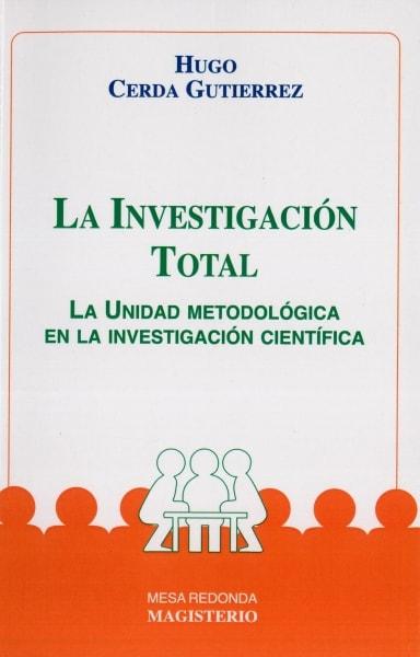 Libro: La investigación total | Autor: Hugo Cerda Gutiérrez | Isbn: 9789582000585