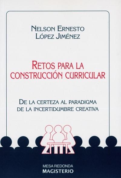 Libro: Retos para la construcción curricular | Autor: Nelson Ernesto López Jiménez | Isbn: 9789582002586
