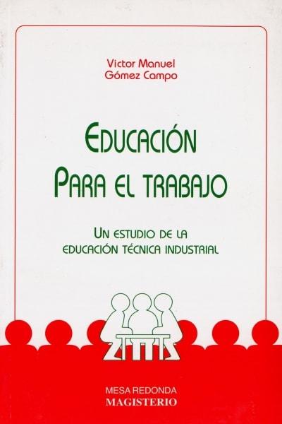 Libro: Educación para el trabajo | Autor: Víctor Manuel Gómez Campo | Isbn: 9789582004187