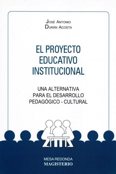 Libro: El proyecto educativo institucional | Autor: José Antonio Durán Acosta | Isbn: 9789582001919