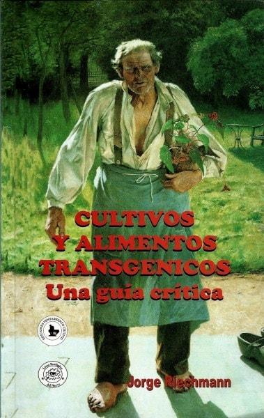 Libro: Cultivos y alimentos transgénicos. Una guía crítica   Autor: Jorge Riechmann   Isbn: 9589722474