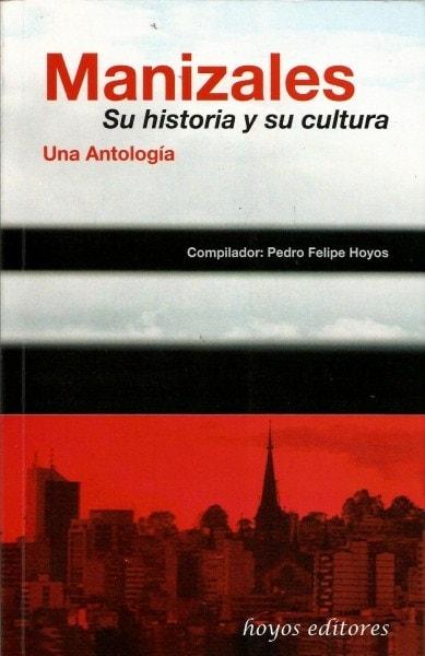 Libro: Manizales. Su historia y su cultura | Autor: Pedro Felipe Hoyos Körbel | Isbn: 9789589904824