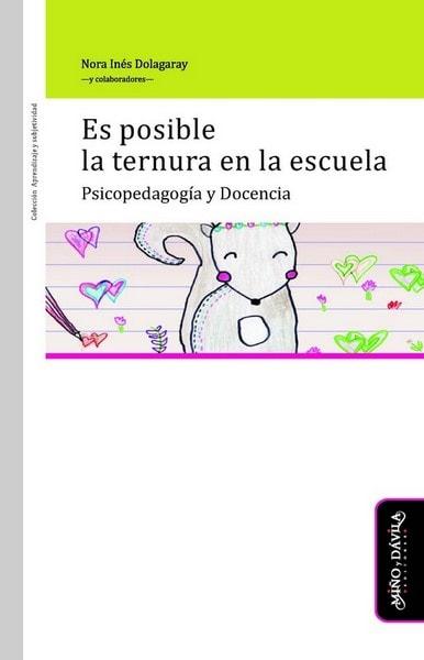 Es posible la ternura en la escuela. Psicopedagogía y docencia - Nora Inés Dolagaray - 9788416467624