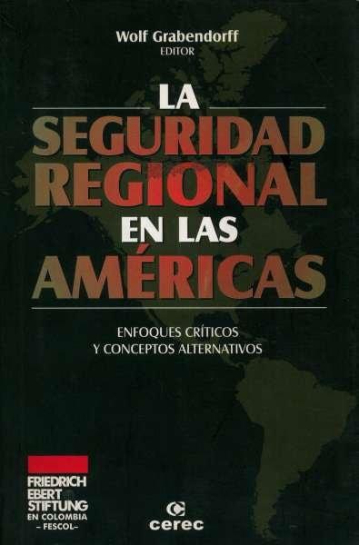 Libro: La seguridad regional en las Américas | Autor: Wolf Grabendorff | Isbn: 9588128056