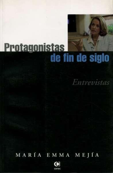 Libro: Protagonistas de fin de siglo. Entrevistas   Autor: María Emma Mejía   Isbn: 9588101026