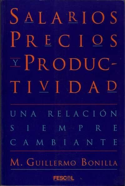 Libro: Salarios, precios y productividad. Una relación siempre cambiante | Autor: Guillermo M. Bonilla | Isbn: 9589272673