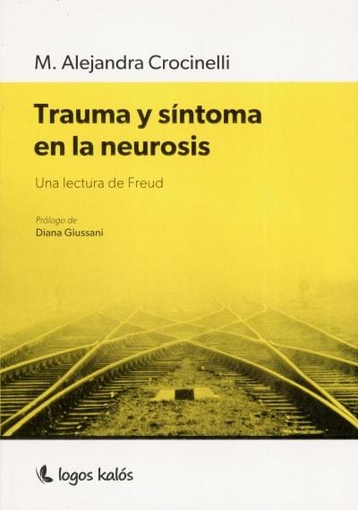 Libro: Trauma y síntoma en la neurosis | Autor: M. Alejandra Crocinelli | Isbn: 9789874661593