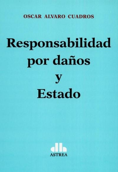 Libro: Responsabilidad por daños y Estado | Autor: Oscar Alvaro Cuadros | Isbn: 9789877062649