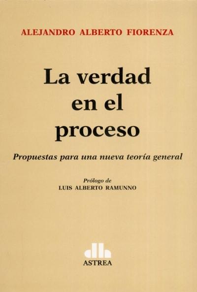 Libro: La verdad en el proceso | Autor: Alejandro Alberto Fiorenza | Isbn: 9789877062700