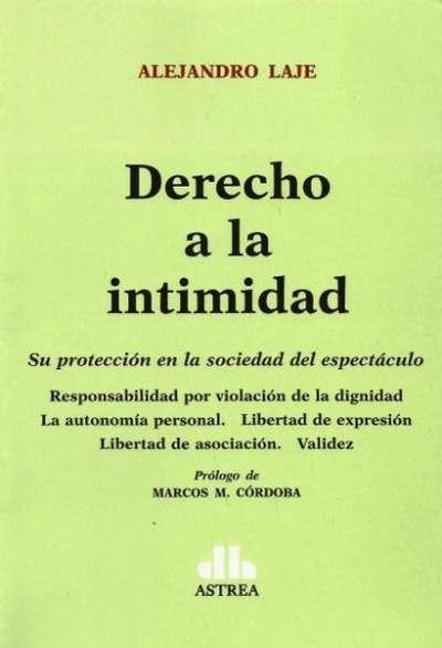 Derecho a la intimidad. Su protección en la sociedad del espectáculo  - Alejandro Laje - 9789877060379