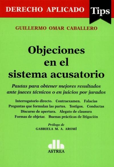 Libro: Objeciones en el sistema acusatorio | Autor: Guillermo Omar Caballero | Isbn: 9789877062915