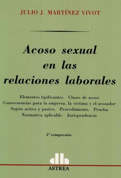 Libro: Acoso sexual en las relaciones laborales | Autor: Julio J. Martínez Vivot | Isbn: 9505084455