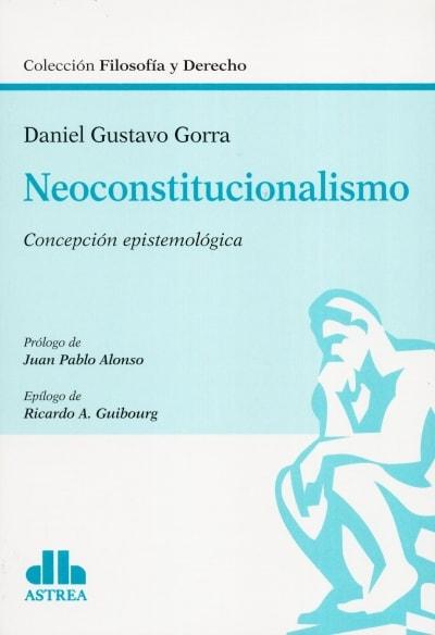 Libro: Neoconstitucionalismo. Concepción epistemológica | Autor: Daniel Gustavo Gorra | Isbn: 9789877062793