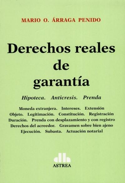 Libro: Derechos reales de garantía | Autor: Mario O. Árraga Penido | Isbn: 9789877062694