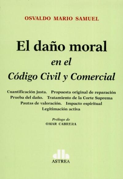 Libro: El daño moral en el código Civil y Comercial | Autor: Osvaldo Mario Samuel | Isbn: 9789877062540