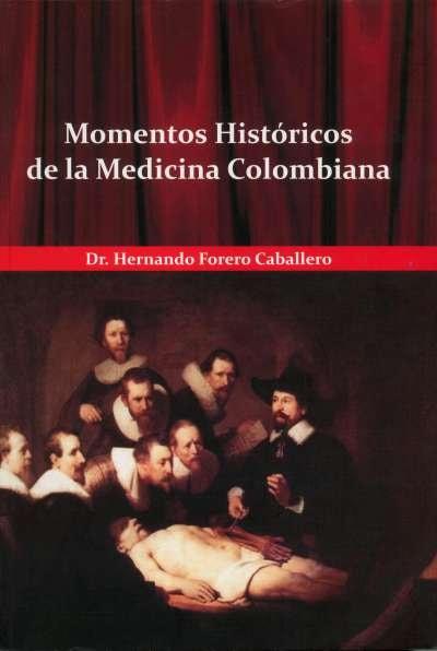 Libro: Momentos históricos de la medicina colombiana | Autor: Hernando Forero Caballero | Isbn: 9789584488824