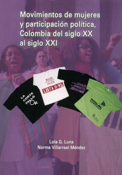 Libro: Movimientos de mujeres y participación política, Colombia del siglo XX al siglo XXI | Autor: Lola G. Luna | Isbn: 9789588704166