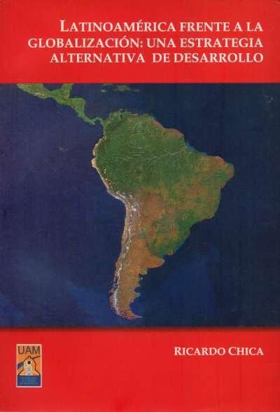 Libro: Latinoamérica frente a la globalización: una estrategia alternativa de desarrollo | Autor: Ricardo Chica | Isbn: 9789584404756